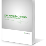 Lean Manufacturing: Keep Moving Forward | The Benefits of Lean | Part 5