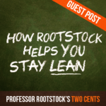 "Professor Rootstock's Two Cents: Guest Post ""How Rootstock Helps You Stay Lean"""