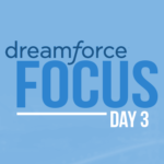 Dreamforce Focus – Day Three