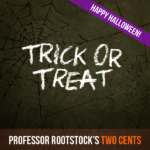 Professor Rootstock's Two Cents: Trick or Treat?