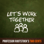 Professor Rootstock's Two Cents: Let's Work Together